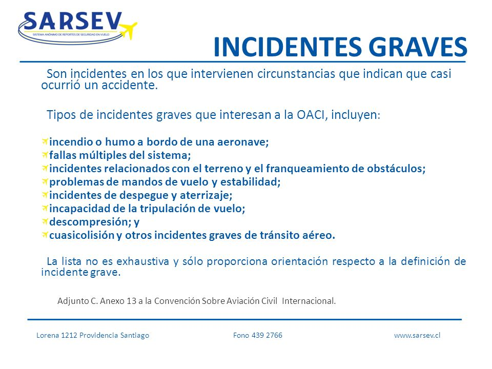 INCIDENTES GRAVES Son incidentes en los que intervienen circunstancias que indican que casi ocurrió un accidente.