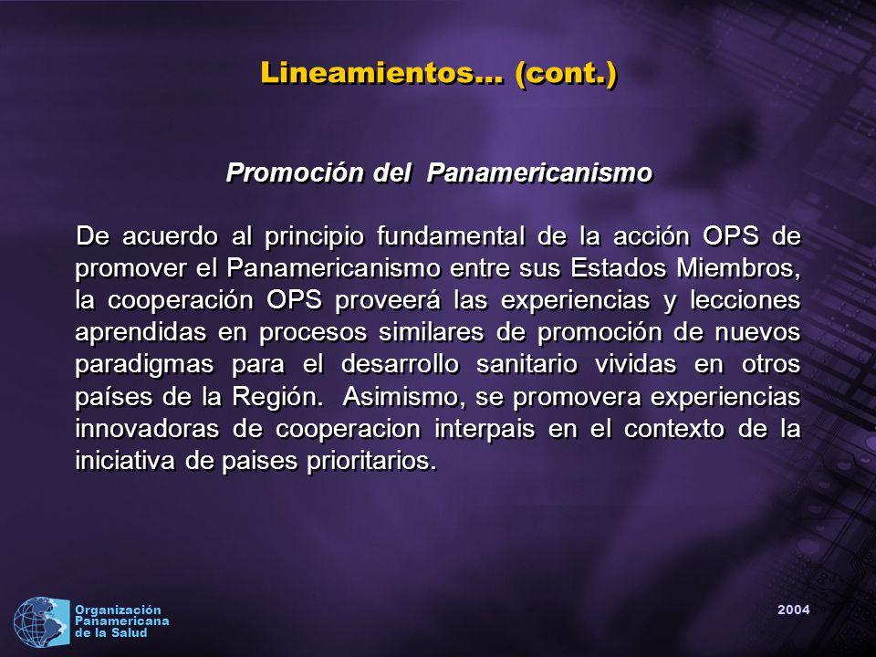 2004 Organización Panamericana de la Salud Promoción del Panamericanismo De acuerdo al principio fundamental de la acción OPS de promover el Panamericanismo entre sus Estados Miembros, la cooperación OPS proveerá las experiencias y lecciones aprendidas en procesos similares de promoción de nuevos paradigmas para el desarrollo sanitario vividas en otros países de la Región.