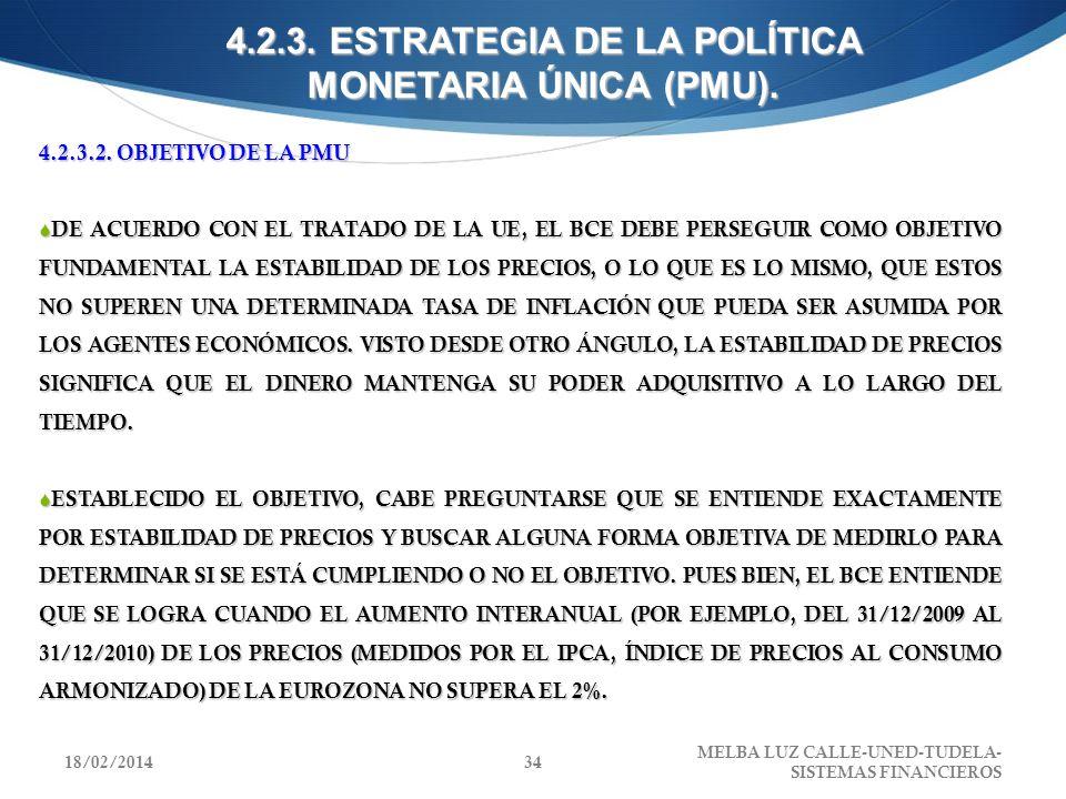 4.2.3. ESTRATEGIA DE LA POLÍTICA MONETARIA ÚNICA (PMU). 4.2.3.2. OBJETIVO DE LA PMU DE ACUERDO CON EL TRATADO DE LA UE, EL BCE DEBE PERSEGUIR COMO OBJ