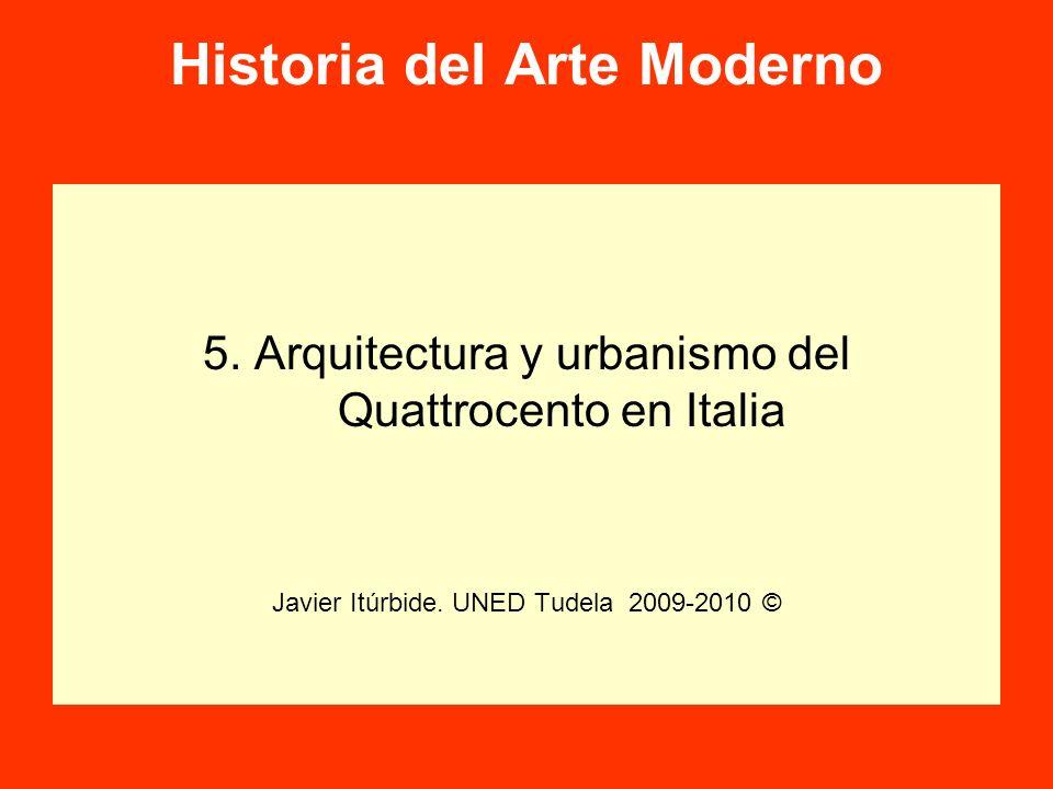 Historia del Arte Moderno 5. Arquitectura y urbanismo del Quattrocento en Italia Javier Itúrbide. UNED Tudela 2009-2010 ©