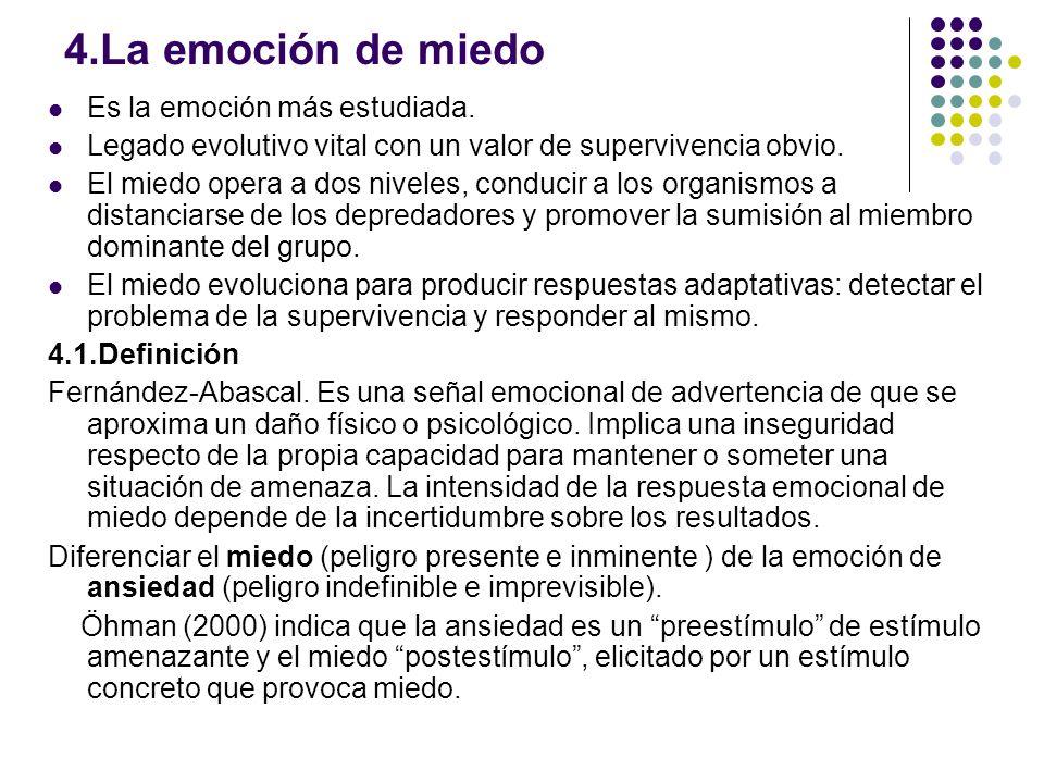 4.La emoción de miedo Es la emoción más estudiada. Legado evolutivo vital con un valor de supervivencia obvio. El miedo opera a dos niveles, conducir