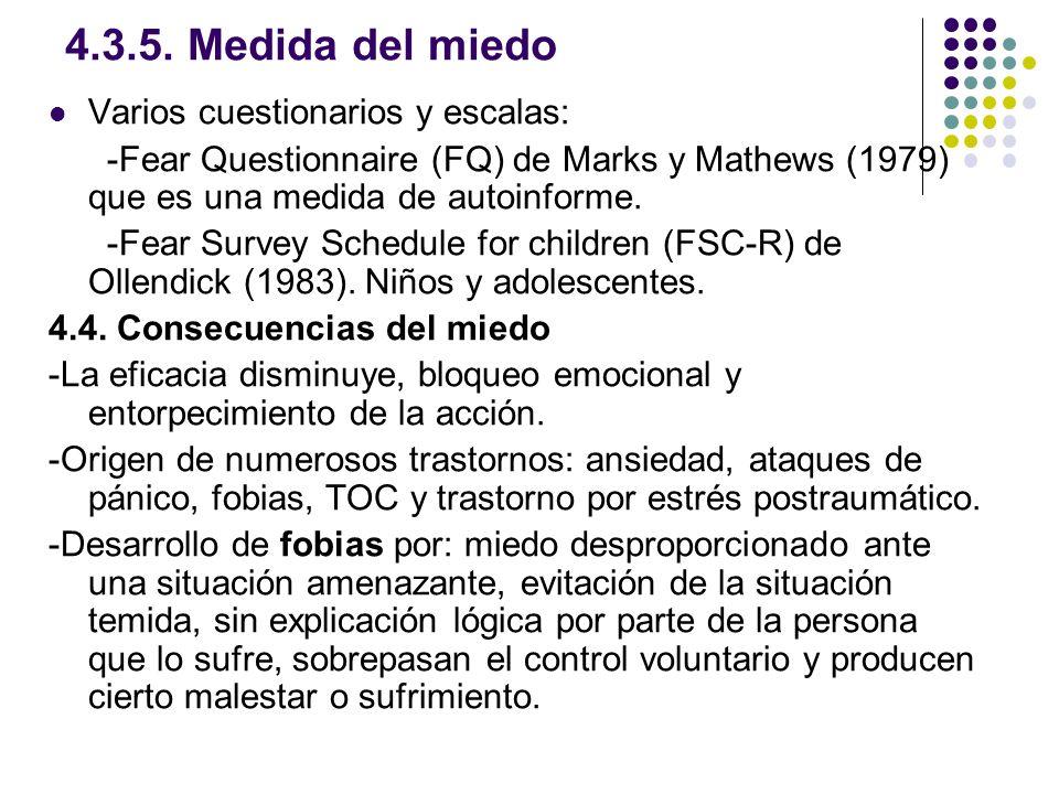 4.3.5. Medida del miedo Varios cuestionarios y escalas: -Fear Questionnaire (FQ) de Marks y Mathews (1979) que es una medida de autoinforme. -Fear Sur