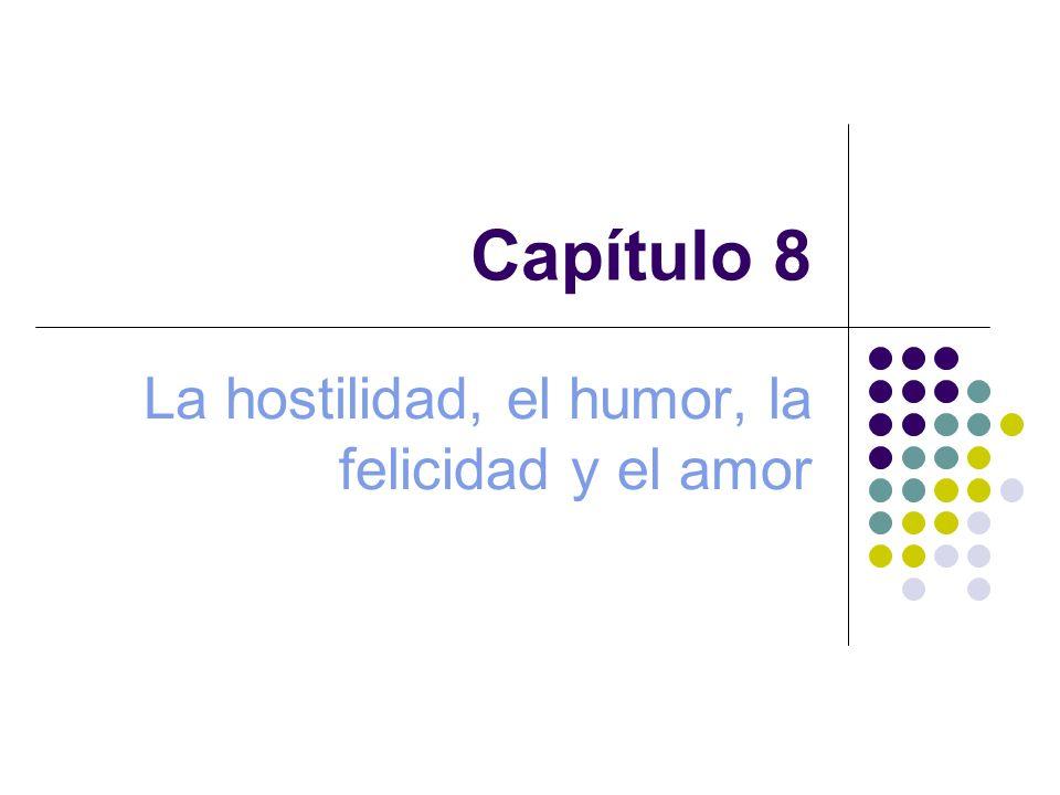 Capítulo 8 La hostilidad, el humor, la felicidad y el amor