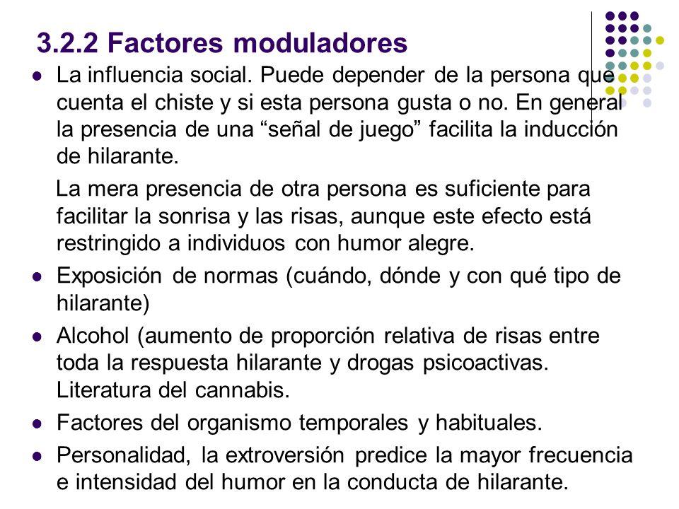 3.2.2 Factores moduladores La influencia social. Puede depender de la persona que cuenta el chiste y si esta persona gusta o no. En general la presenc