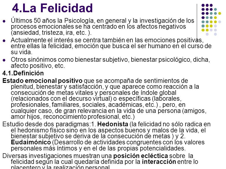 4.La Felicidad Últimos 50 años la Psicología, en general y la investigación de los procesos emocionales se ha centrado en los afectos negativos (ansie