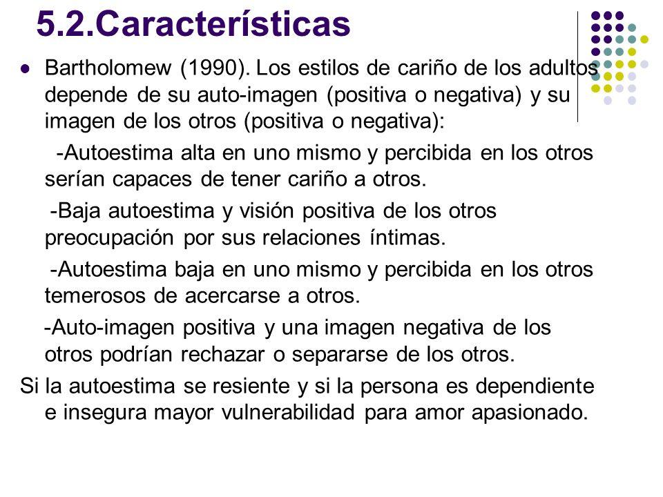 5.2.Características Bartholomew (1990). Los estilos de cariño de los adultos depende de su auto-imagen (positiva o negativa) y su imagen de los otros