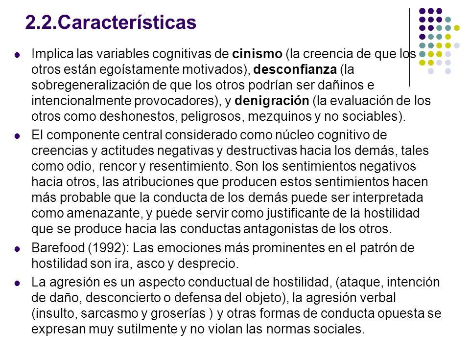 2.2.Características Implica las variables cognitivas de cinismo (la creencia de que los otros están egoístamente motivados), desconfianza (la sobregen