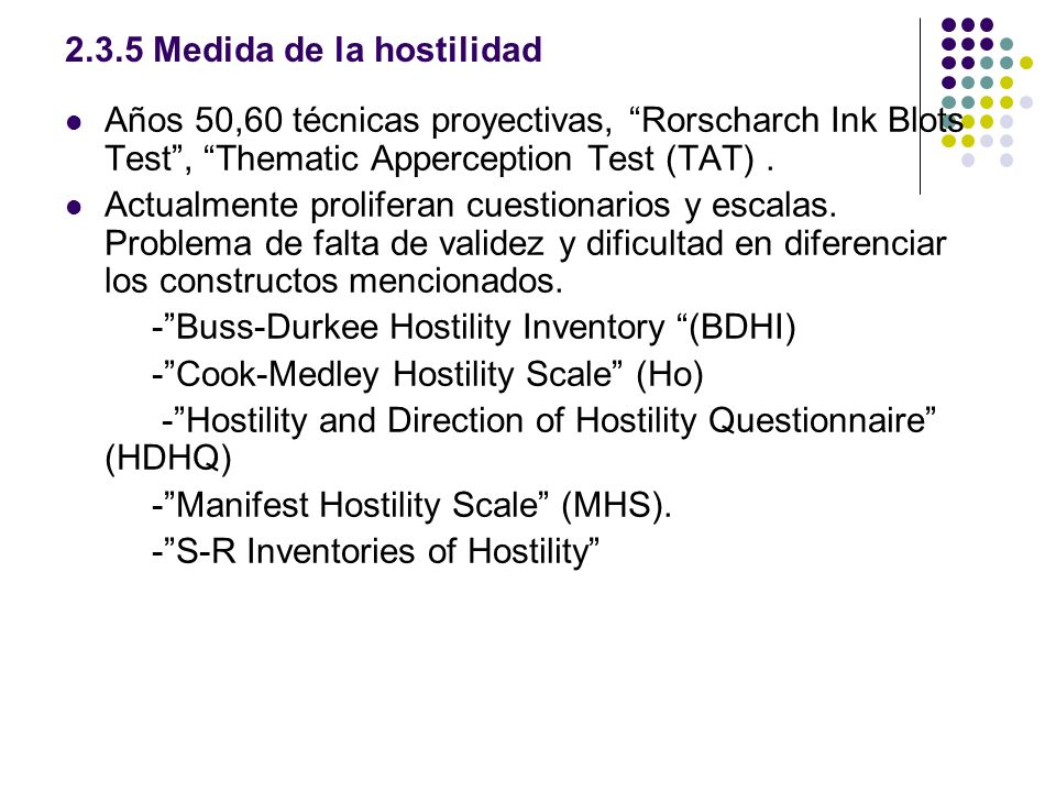 2.3.5 Medida de la hostilidad Años 50,60 técnicas proyectivas, Rorscharch Ink Blots Test, Thematic Apperception Test (TAT). Actualmente proliferan cue