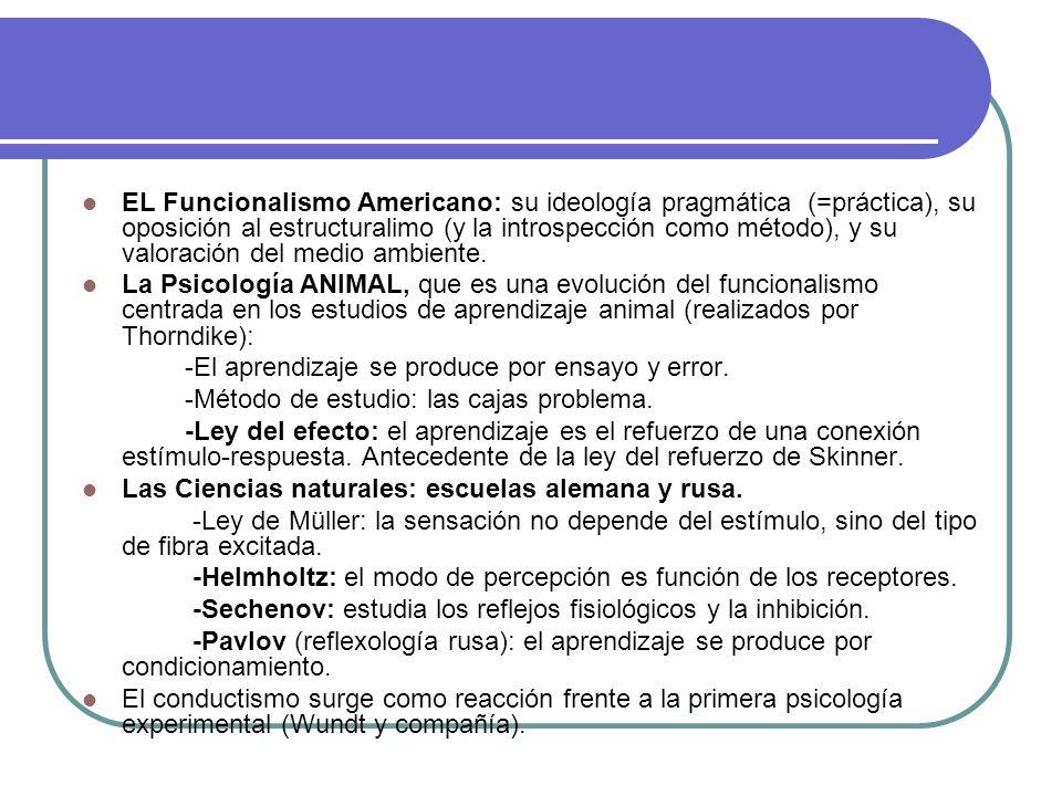 EL Funcionalismo Americano: su ideología pragmática (=práctica), su oposición al estructuralimo (y la introspección como método), y su valoración del