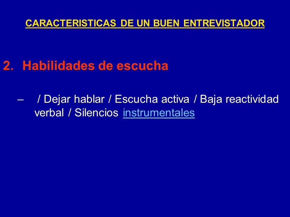 2.Habilidades de escucha – / Dejar hablar / Escucha activa / Baja reactividad verbal / Silencios instrumentalesinstrumentales CARACTERISTICAS DE UN BU