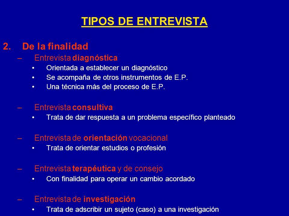 2.De la finalidad –Entrevista diagnóstica Orientada a establecer un diagnóstico Se acompaña de otros instrumentos de E.P. Una técnica más del proceso