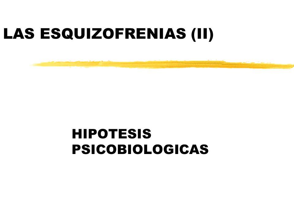 LAS ESQUIZOFRENIAS (II) HIPOTESIS PSICOBIOLOGICAS
