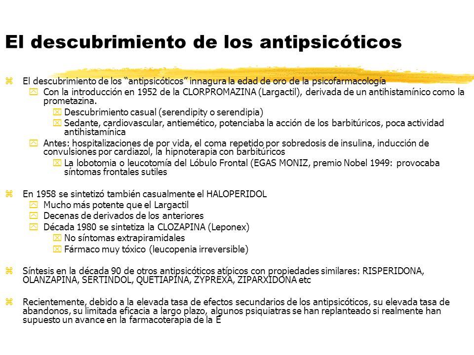 zEl descubrimiento de los antipsicóticos innagura la edad de oro de la psicofarmacología yCon la introducción en 1952 de la CLORPROMAZINA (Largactil), derivada de un antihistamínico como la prometazina.