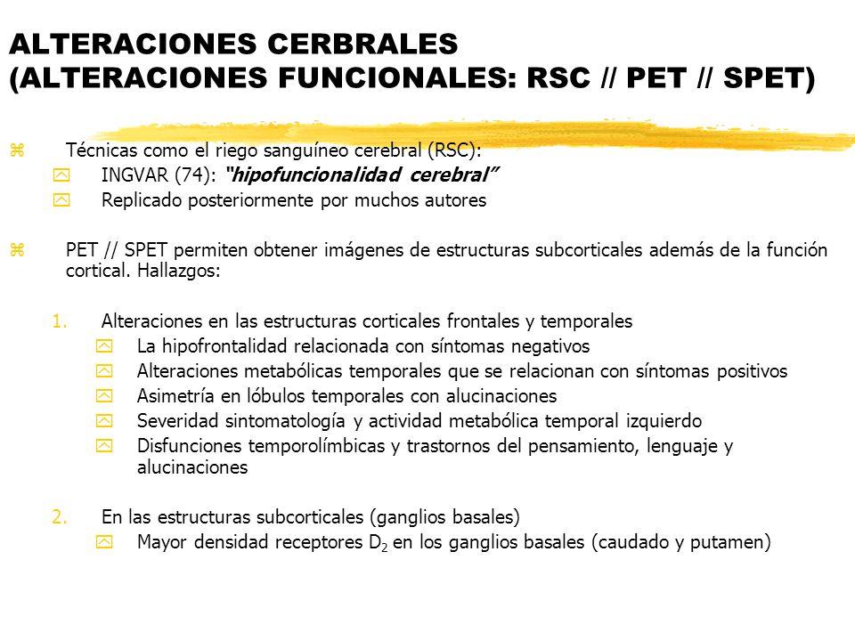 zTécnicas como el riego sanguíneo cerebral (RSC): yINGVAR (74): hipofuncionalidad cerebral yReplicado posteriormente por muchos autores zPET // SPET p