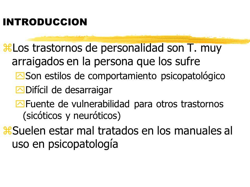 INTRODUCCION zLos trastornos de personalidad son T. muy arraigados en la persona que los sufre ySon estilos de comportamiento psicopatológico yDifícil