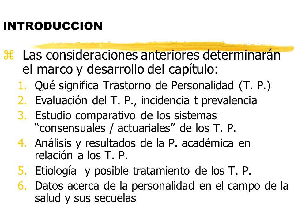 zLas consideraciones anteriores determinarán el marco y desarrollo del capítulo: 1.Qué significa Trastorno de Personalidad (T. P.) 2.Evaluación del T.
