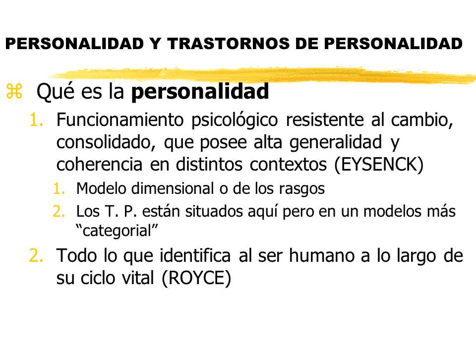 PERSONALIDAD Y TRASTORNOS DE PERSONALIDAD zQué es la personalidad 1.Funcionamiento psicológico resistente al cambio, consolidado, que posee alta gener