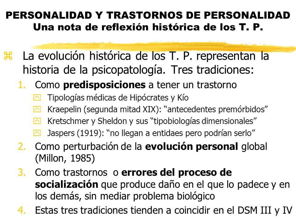 zLa evolución histórica de los T. P. representan la historia de la psicopatología. Tres tradiciones: 1.Como predisposiciones a tener un trastorno yTip