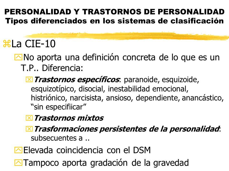 zLa CIE-10 yNo aporta una definición concreta de lo que es un T.P.. Diferencia: xTrastornos específicos: paranoide, esquizoide, esquizotípico, disocia