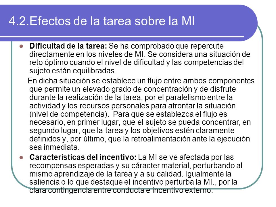 4.2.Efectos de la tarea sobre la MI Dificultad de la tarea: Se ha comprobado que repercute directamente en los niveles de MI. Se considera una situaci