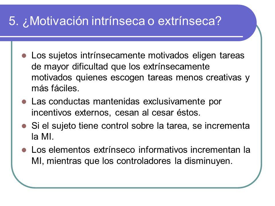 5. ¿Motivación intrínseca o extrínseca? Los sujetos intrínsecamente motivados eligen tareas de mayor dificultad que los extrínsecamente motivados quie