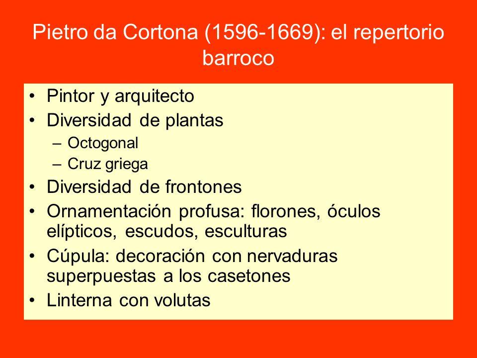 Pietro da Cortona (1596-1669): el repertorio barroco Pintor y arquitecto Diversidad de plantas –Octogonal –Cruz griega Diversidad de frontones Ornamen