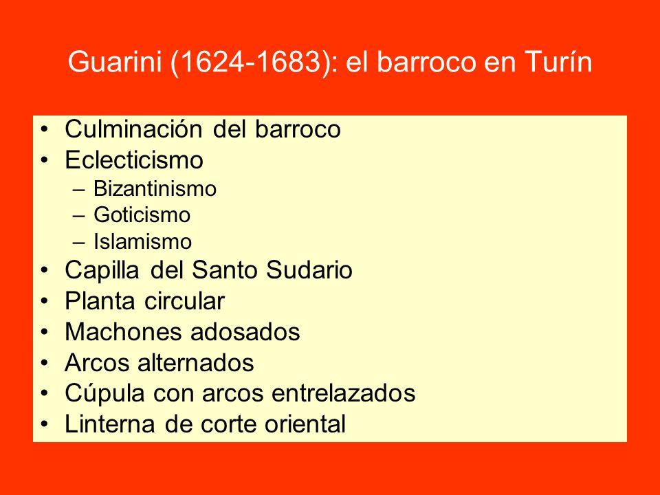 Guarini (1624-1683): el barroco en Turín Culminación del barroco Eclecticismo –Bizantinismo –Goticismo –Islamismo Capilla del Santo Sudario Planta cir