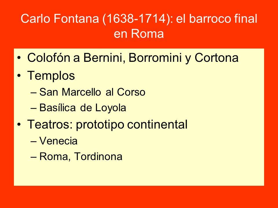 Carlo Fontana (1638-1714): el barroco final en Roma Colofón a Bernini, Borromini y Cortona Templos –San Marcello al Corso –Basílica de Loyola Teatros: