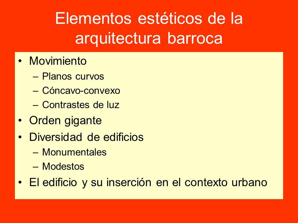 Elementos estéticos de la arquitectura barroca Movimiento –Planos curvos –Cóncavo-convexo –Contrastes de luz Orden gigante Diversidad de edificios –Mo