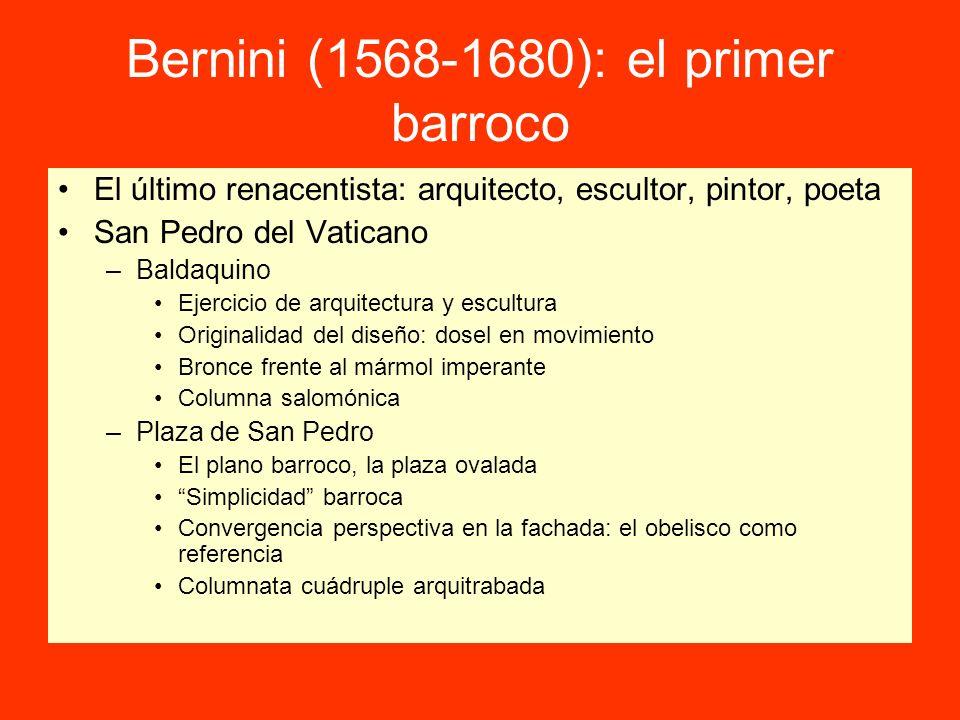 Bernini (1568-1680): el primer barroco El último renacentista: arquitecto, escultor, pintor, poeta San Pedro del Vaticano –Baldaquino Ejercicio de arq