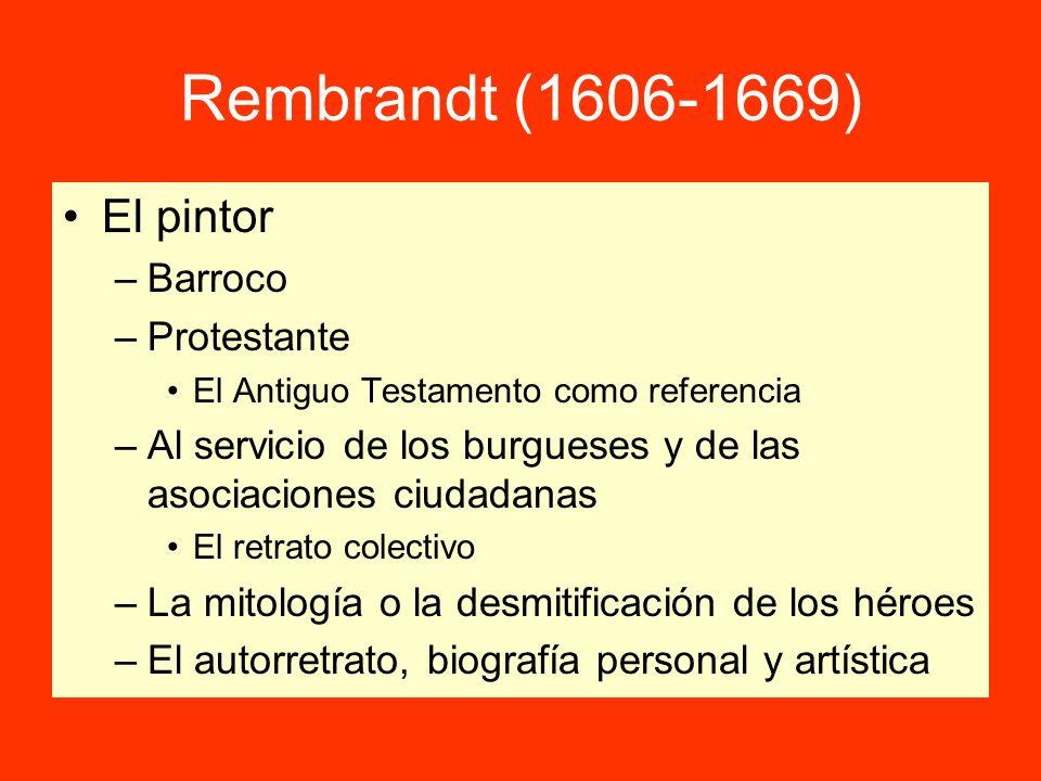 Rembrandt (1606-1669) El pintor –Barroco –Protestante El Antiguo Testamento como referencia –Al servicio de los burgueses y de las asociaciones ciudad