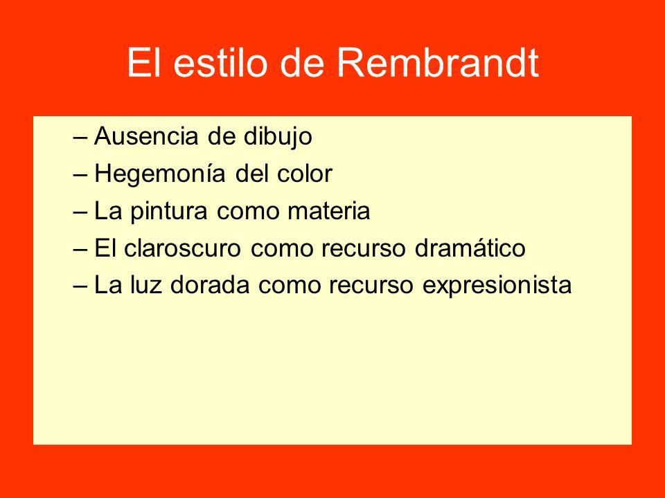 El estilo de Rembrandt –Ausencia de dibujo –Hegemonía del color –La pintura como materia –El claroscuro como recurso dramático –La luz dorada como rec