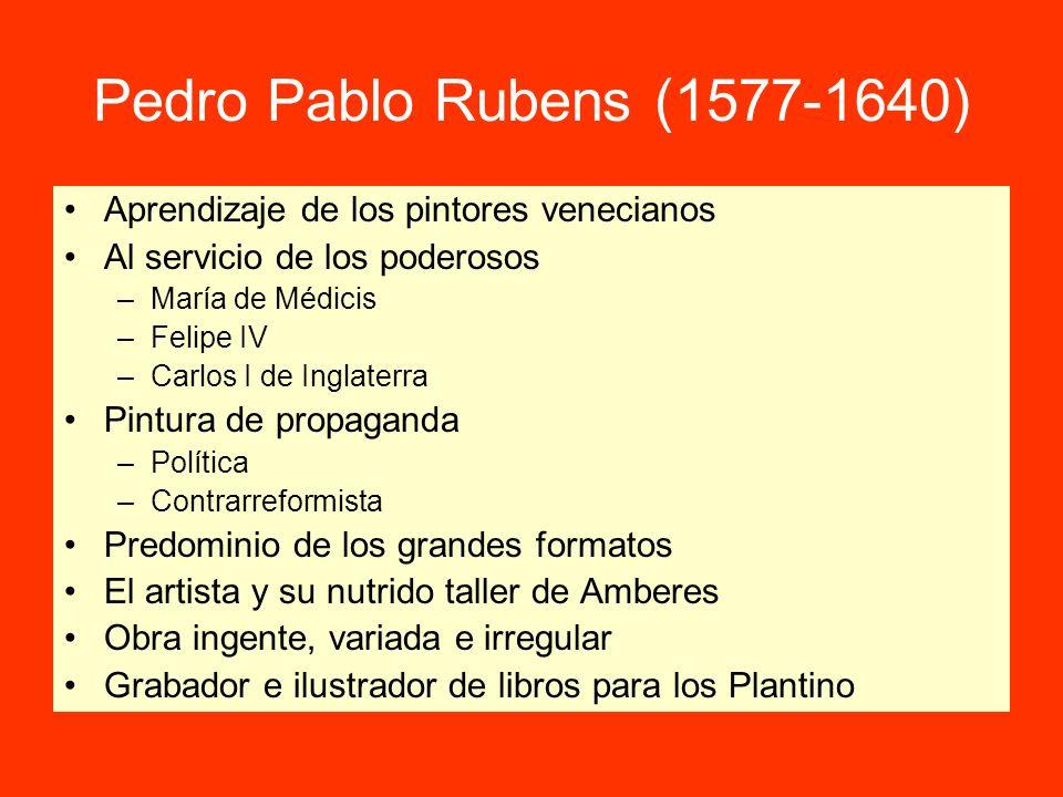 Pedro Pablo Rubens (1577-1640) Aprendizaje de los pintores venecianos Al servicio de los poderosos –María de Médicis –Felipe IV –Carlos I de Inglaterr