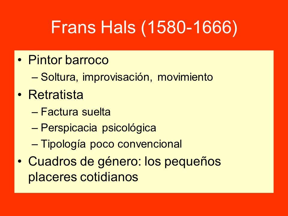 Frans Hals (1580-1666) Pintor barroco –Soltura, improvisación, movimiento Retratista –Factura suelta –Perspicacia psicológica –Tipología poco convenci