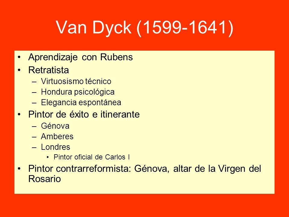 Van Dyck (1599-1641) Aprendizaje con Rubens Retratista –Virtuosismo técnico –Hondura psicológica –Elegancia espontánea Pintor de éxito e itinerante –G