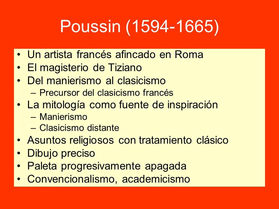 Poussin (1594-1665) Un artista francés afincado en Roma El magisterio de Tiziano Del manierismo al clasicismo –Precursor del clasicismo francés La mit