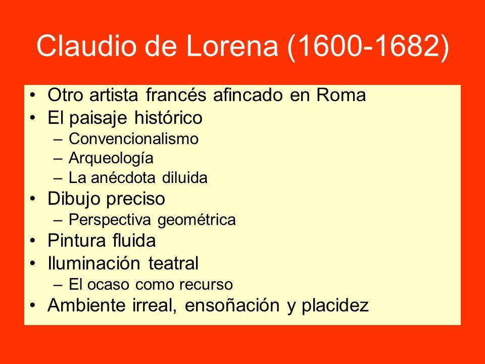 Claudio de Lorena (1600-1682) Otro artista francés afincado en Roma El paisaje histórico –Convencionalismo –Arqueología –La anécdota diluida Dibujo pr