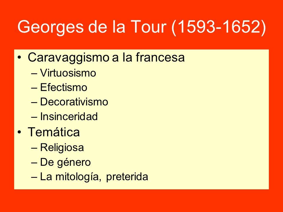 Georges de la Tour (1593-1652) Caravaggismo a la francesa –Virtuosismo –Efectismo –Decorativismo –Insinceridad Temática –Religiosa –De género –La mito