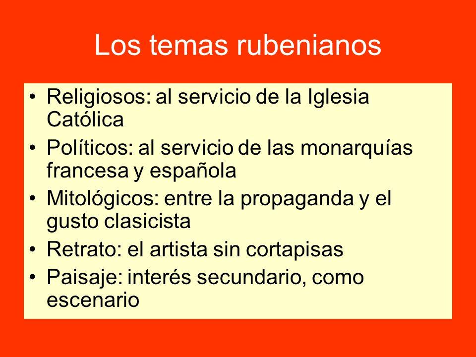 Los temas rubenianos Religiosos: al servicio de la Iglesia Católica Políticos: al servicio de las monarquías francesa y española Mitológicos: entre la