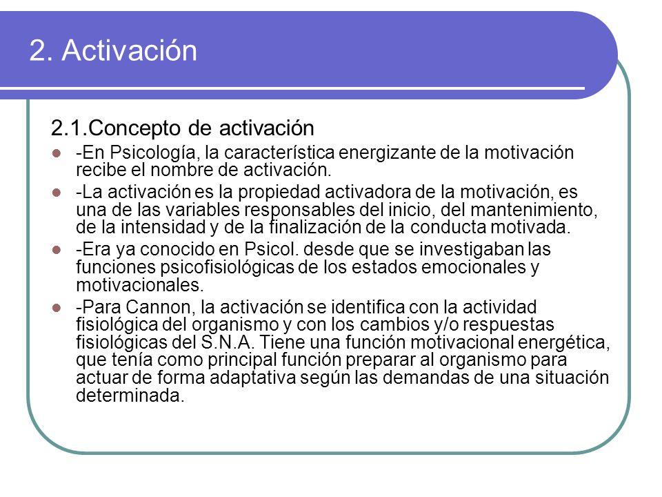 2. Activación 2.1.Concepto de activación -En Psicología, la característica energizante de la motivación recibe el nombre de activación. -La activación