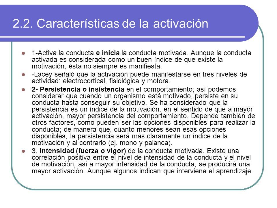 2.2. Características de la activación 1-Activa la conducta e inicia la conducta motivada. Aunque la conducta activada es considerada como un buen índi