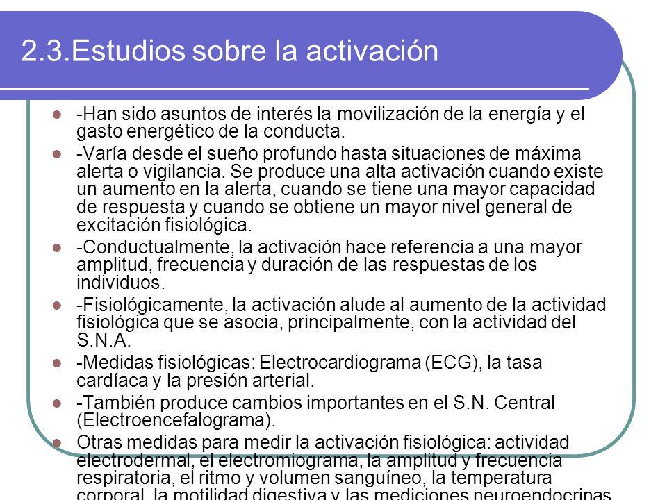 2.3.Estudios sobre la activación -Han sido asuntos de interés la movilización de la energía y el gasto energético de la conducta. -Varía desde el sueñ