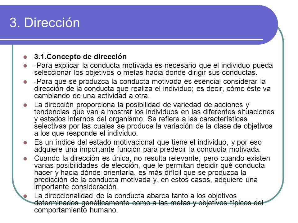 3. Dirección 3.1.Concepto de dirección -Para explicar la conducta motivada es necesario que el individuo pueda seleccionar los objetivos o metas hacia