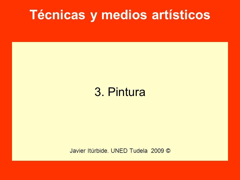 Técnicas y medios artísticos 3. Pintura Javier Itúrbide. UNED Tudela 2009 ©