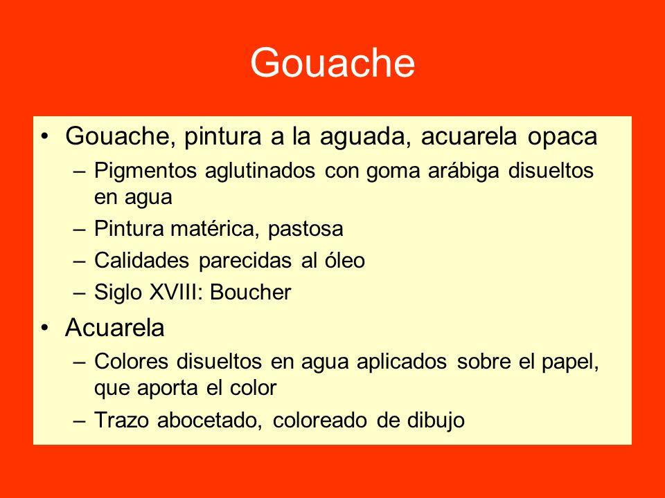 Gouache Gouache, pintura a la aguada, acuarela opaca –Pigmentos aglutinados con goma arábiga disueltos en agua –Pintura matérica, pastosa –Calidades p