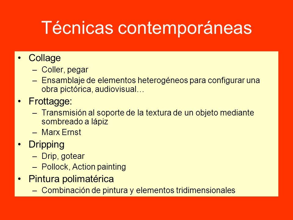 Técnicas contemporáneas Collage –Coller, pegar –Ensamblaje de elementos heterogéneos para configurar una obra pictórica, audiovisual… Frottagge: –Tran