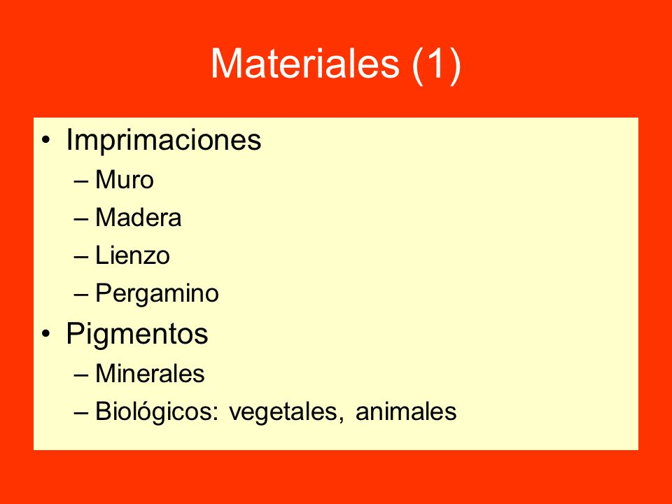 Materiales (1) Imprimaciones –Muro –Madera –Lienzo –Pergamino Pigmentos –Minerales –Biológicos: vegetales, animales