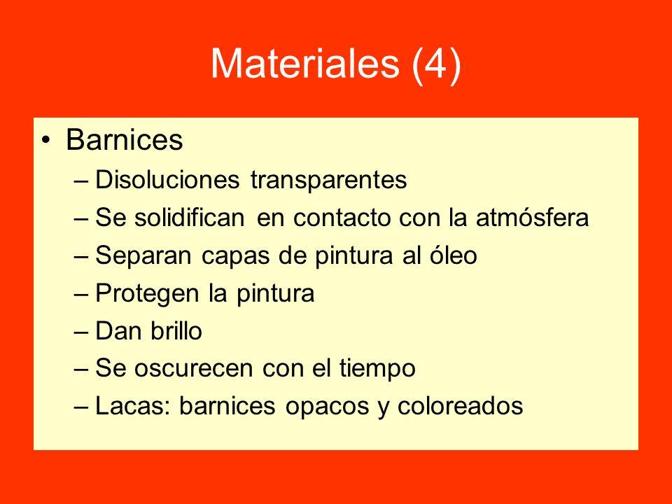 Materiales (4) Barnices –Disoluciones transparentes –Se solidifican en contacto con la atmósfera –Separan capas de pintura al óleo –Protegen la pintur