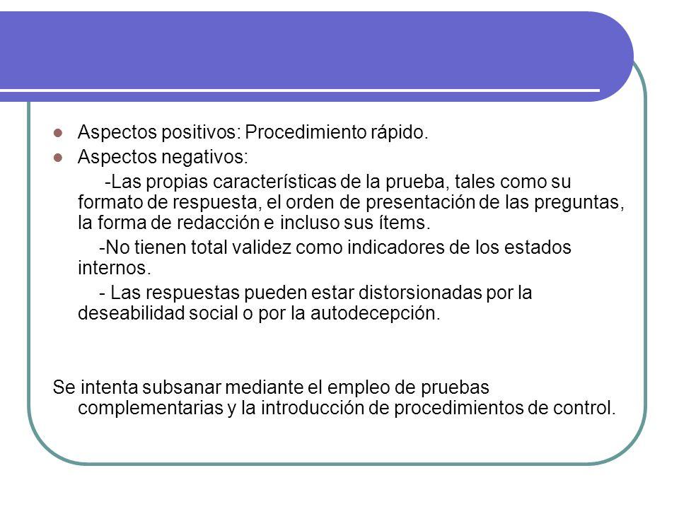 Aspectos positivos: Procedimiento rápido. Aspectos negativos: -Las propias características de la prueba, tales como su formato de respuesta, el orden