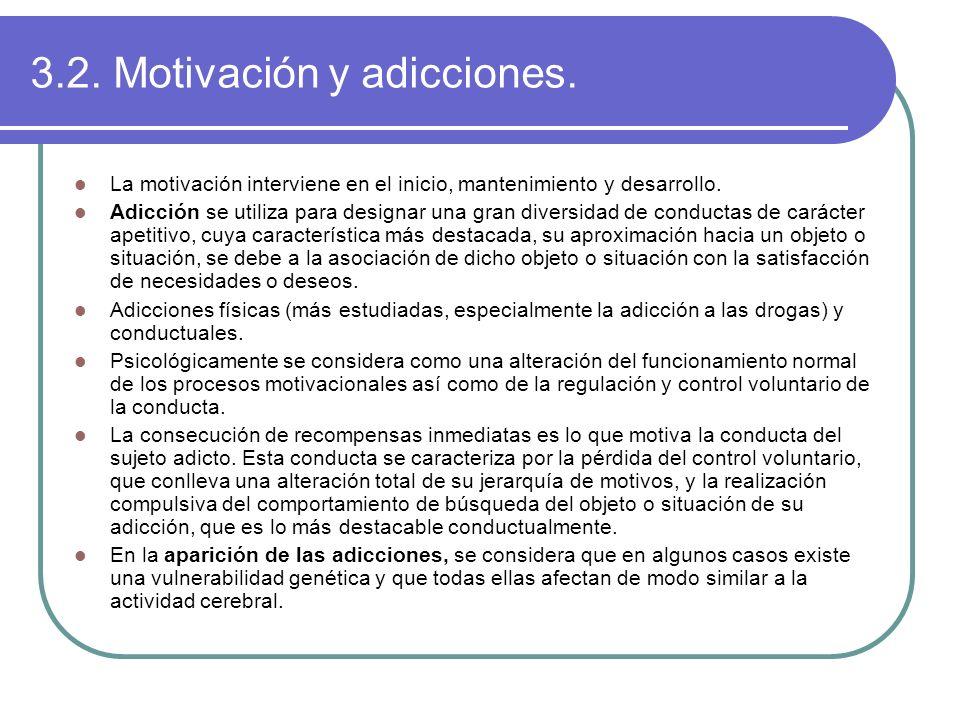 3.2. Motivación y adicciones. La motivación interviene en el inicio, mantenimiento y desarrollo. Adicción se utiliza para designar una gran diversidad